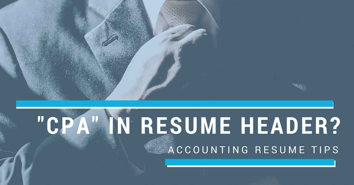 Accounting Resume Tips Should I Write Cpa In My Header