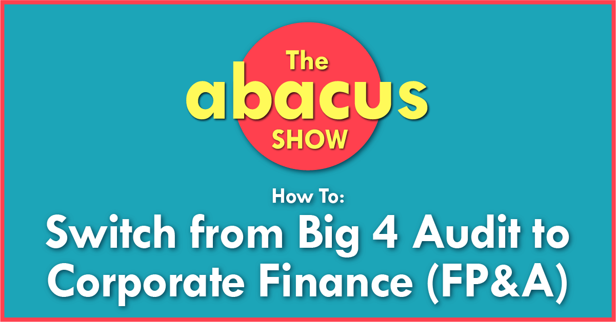 How to Switch from Big 4 Audit to Corporate Finance (FP&A)