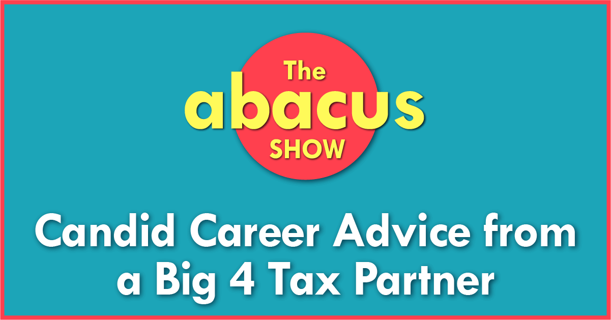 Candid Career Advice from a Big 4 Tax Partner (The Abacus Show)