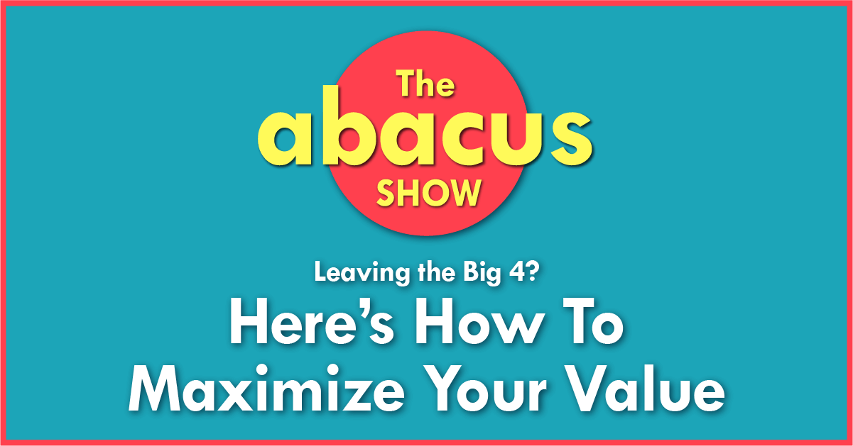 Leaving the Big 4? Here's How To Maximize Your Value